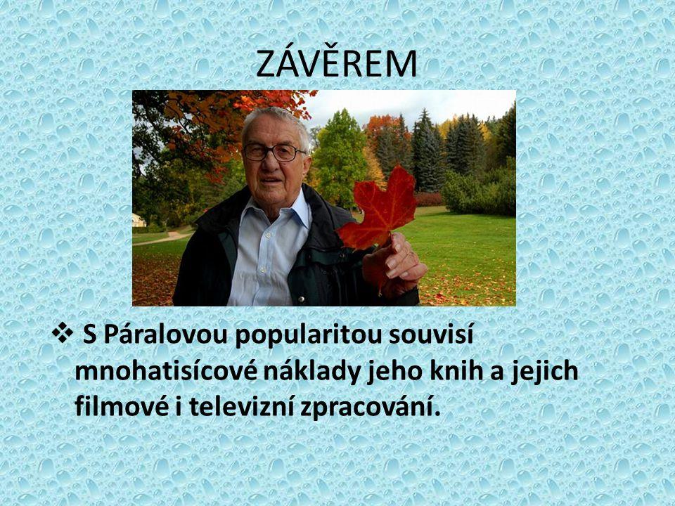 ZÁVĚREM  S Páralovou popularitou souvisí mnohatisícové náklady jeho knih a jejich filmové i televizní zpracování.