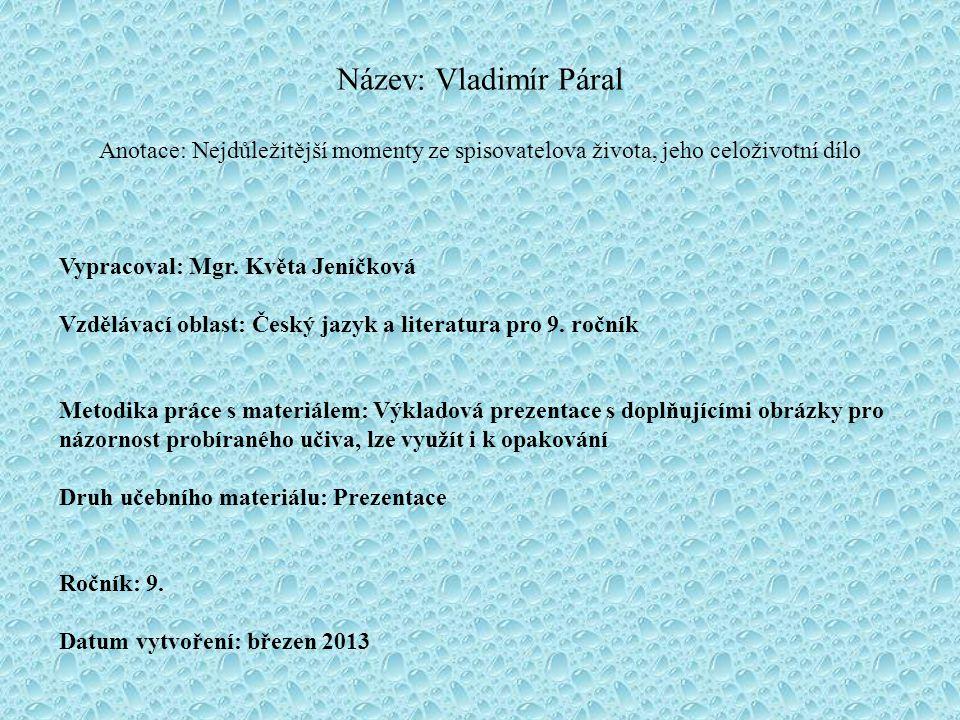 Název: Vladimír Páral Anotace: Nejdůležitější momenty ze spisovatelova života, jeho celoživotní dílo Vypracoval: Mgr.