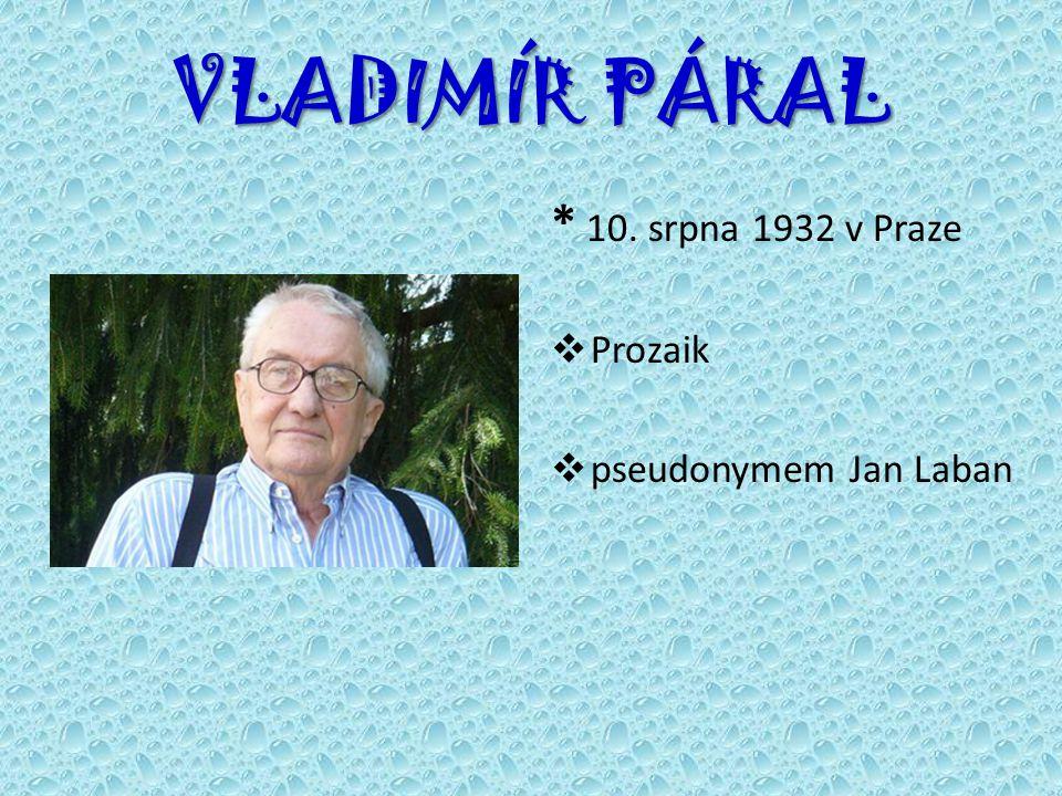 VLADIMÍR PÁRAL * 10. srpna 1932 v Praze  Prozaik  pseudonymem Jan Laban