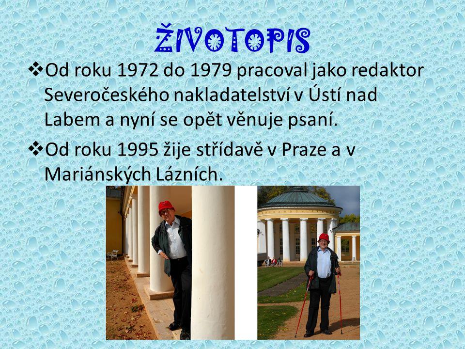 ŽIVOTOPIS  Od roku 1972 do 1979 pracoval jako redaktor Severočeského nakladatelství v Ústí nad Labem a nyní se opět věnuje psaní.