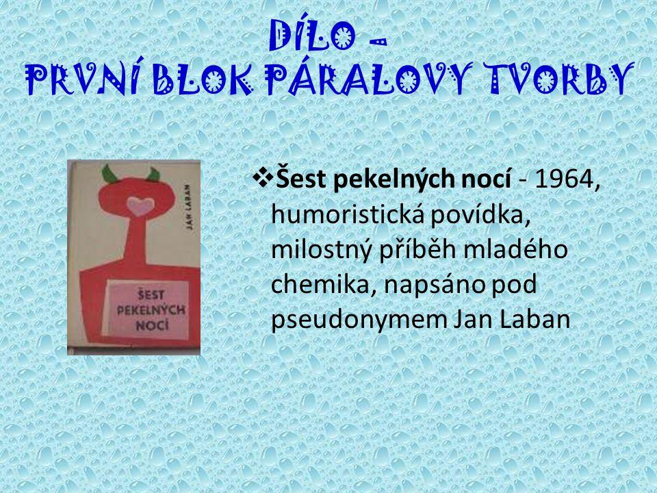 DÍLO – PRVNÍ BLOK PÁRALOVY TVORBY  Šest pekelných nocí - 1964, humoristická povídka, milostný příběh mladého chemika, napsáno pod pseudonymem Jan Laban