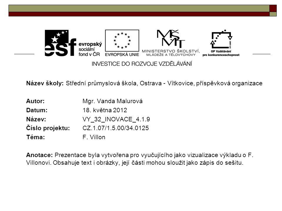 Název školy: Střední průmyslová škola, Ostrava - Vítkovice, příspěvková organizace Autor: Mgr. Vanda Malurová Datum: 18. května 2012 Název: VY_32_INOV