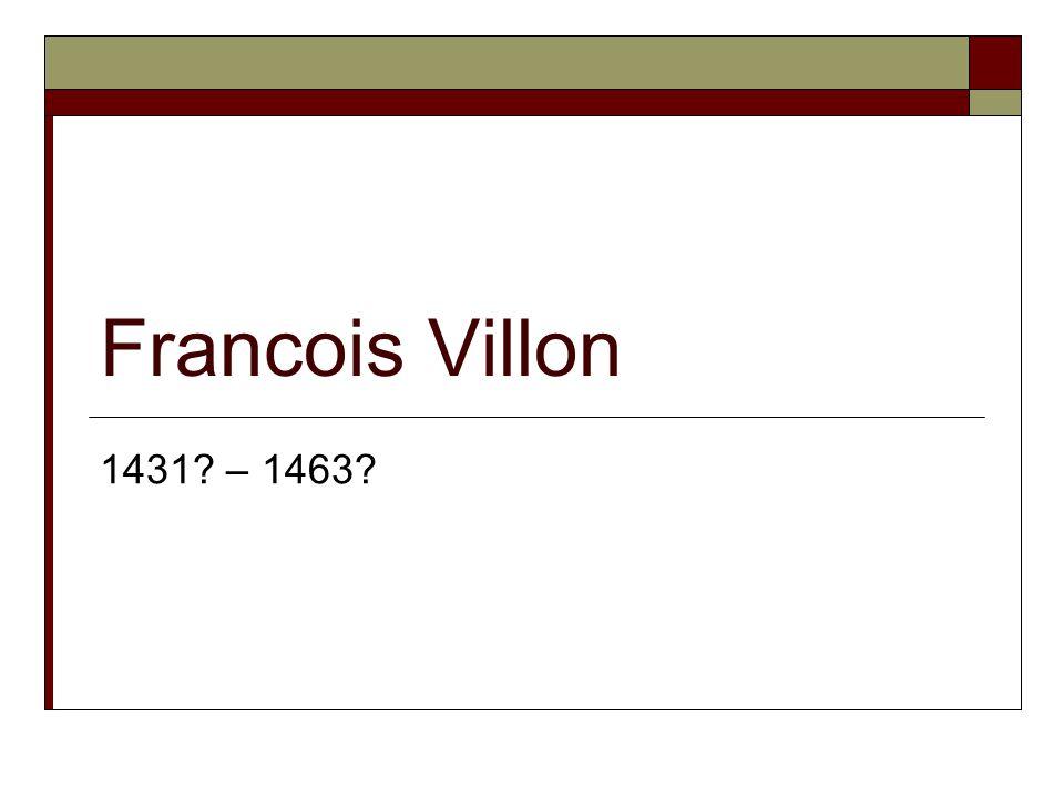 Francois Villon 1431? – 1463?