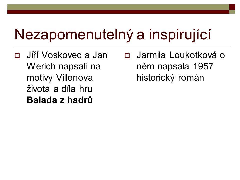 Nezapomenutelný a inspirující  Jiří Voskovec a Jan Werich napsali na motivy Villonova života a díla hru Balada z hadrů  Jarmila Loukotková o něm napsala 1957 historický román