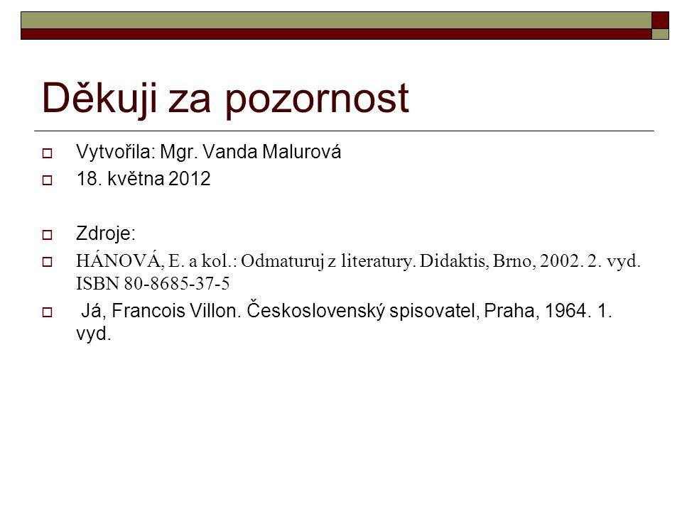 Děkuji za pozornost  Vytvořila: Mgr. Vanda Malurová  18. května 2012  Zdroje:  HÁNOVÁ, E. a kol.: Odmaturuj z literatury. Didaktis, Brno, 2002. 2.