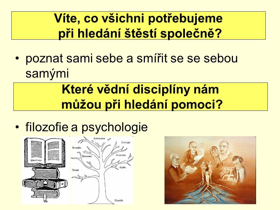 poznat sami sebe a smířit se se sebou samými filozofie a psychologie Víte, co všichni potřebujeme při hledání štěstí společně? Které vědní disciplíny
