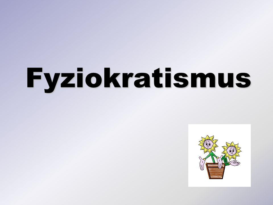 Fyziokratismus  Fyziokraté jsou třetí skupinou filosofů předcházejících klasické škole.