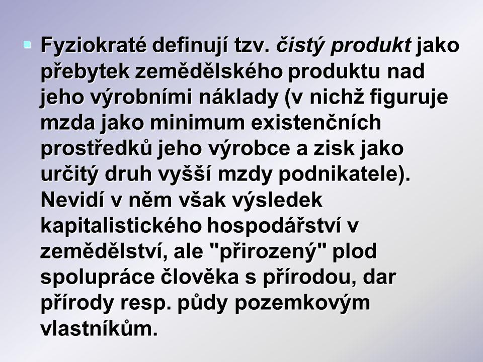  Fyziokraté definují tzv. čistý produkt jako přebytek zemědělského produktu nad jeho výrobními náklady (v nichž figuruje mzda jako minimum existenční