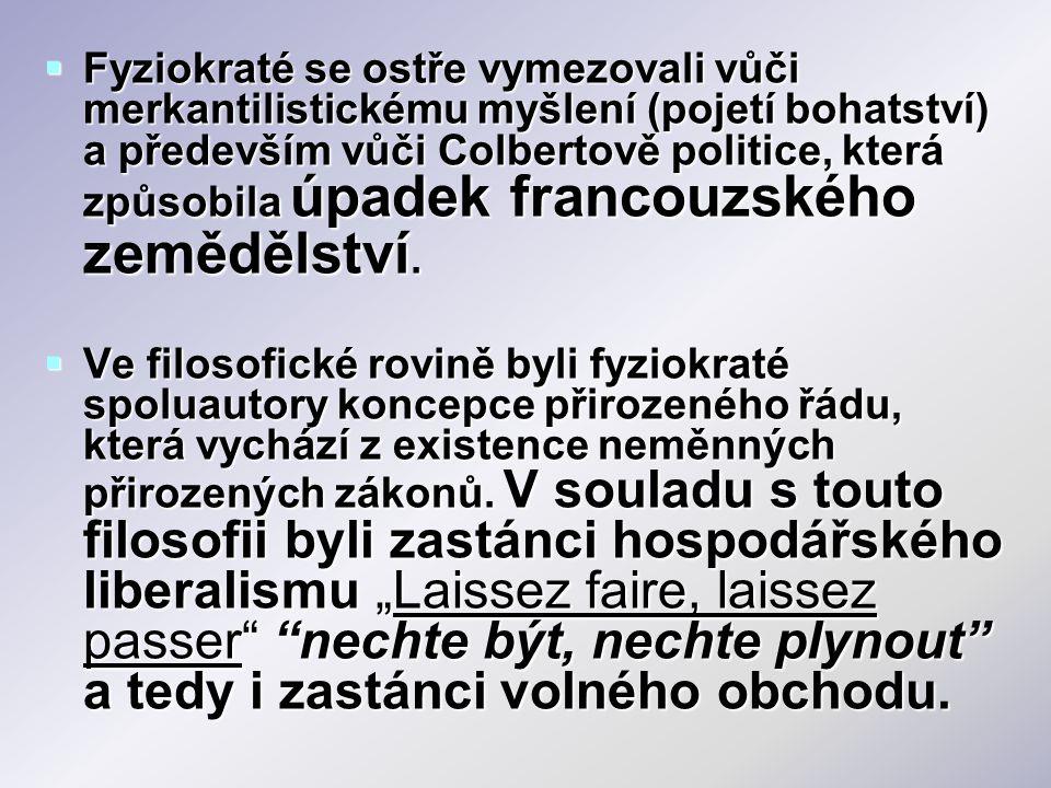  Fyziokraté se ostře vymezovali vůči merkantilistickému myšlení (pojetí bohatství) a především vůči Colbertově politice, která způsobila úpadek franc