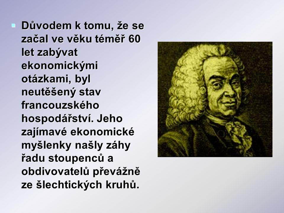  Jeho literární odkaz je relativně chudý  Nejslavnější dílo: Ekonomická tabulka (Tableau économique) * z roku 1758  která poprvé ukázala ekonomiku jako proces reprodukce, neboli jako neustále se opakující kruhový tok zboží a peněz.