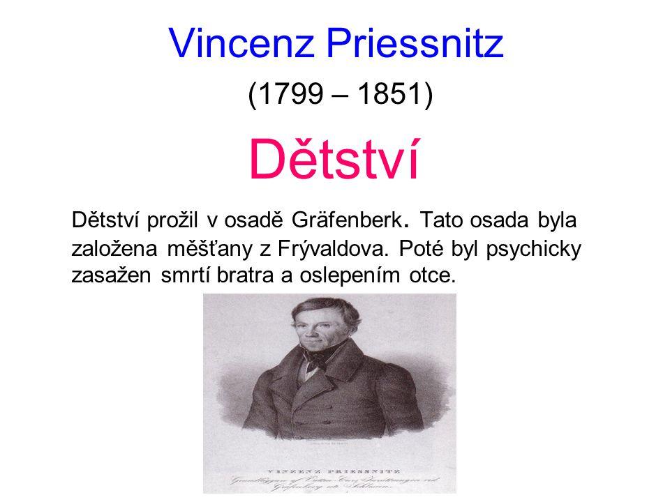 Vincenz Priessnitz (1799 – 1851) Dětství Dětství prožil v osadě Gräfenberk. Tato osada byla založena měšťany z Frývaldova. Poté byl psychicky zasažen