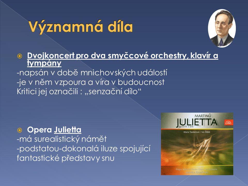 """ Dvojkoncert pro dva smyčcové orchestry, klavír a tympány -napsán v době mnichovských událostí -je v něm vzpoura a víra v budoucnost Kritici jej označili : """"senzační dílo  Opera Julietta -má surealistický námět -podstatou-dokonalá iluze spojující fantastické představy snu"""