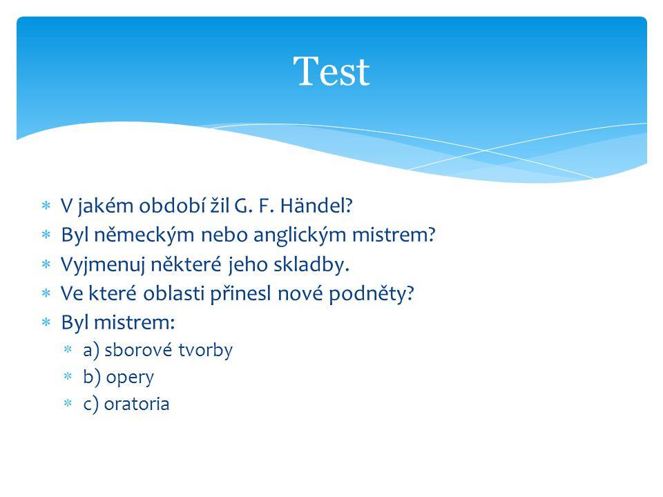  V jakém období žil G. F. Händel.  Byl německým nebo anglickým mistrem.