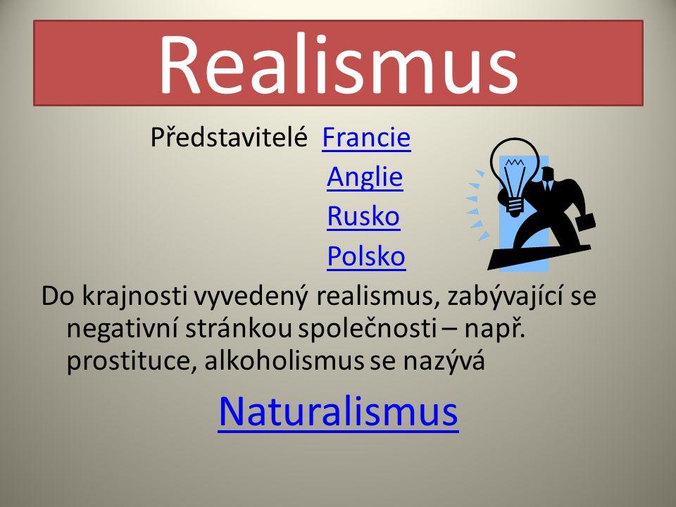 Realismus Představitelé FrancieFrancie Anglie Rusko Polsko Do krajnosti vyvedený realismus, zabývající se negativní stránkou společnosti – např.