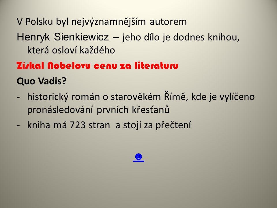 V Polsku byl nejvýznamnějším autorem Henryk Sienkiewicz – jeho dílo je dodnes knihou, která osloví každého Získal Nobelovu cenu za literaturu Quo Vadis.