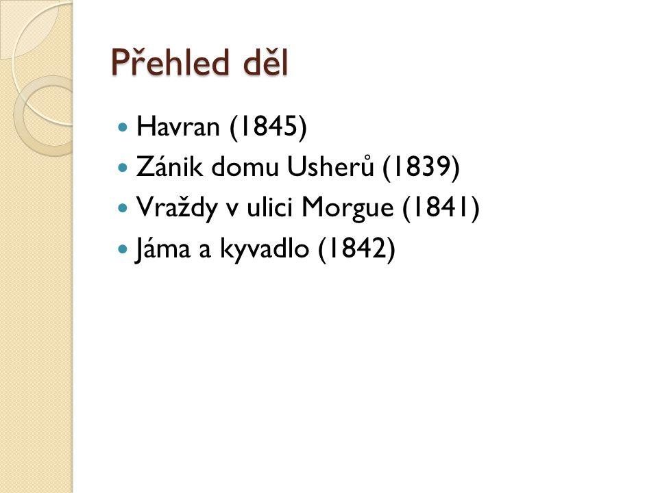 Přehled děl Havran (1845) Zánik domu Usherů (1839) Vraždy v ulici Morgue (1841) Jáma a kyvadlo (1842)