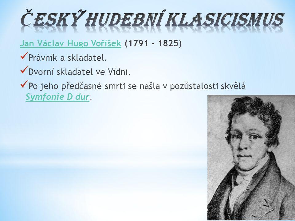 Jan Václav Hugo VoříšekJan Václav Hugo Voříšek (1791 – 1825) Právník a skladatel. Dvorní skladatel ve Vídni. Po jeho předčasné smrti se našla v pozůst