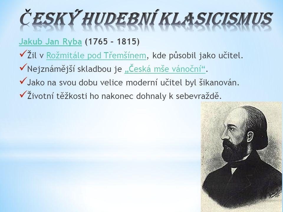 """Jakub Jan RybaJakub Jan Ryba (1765 – 1815) Žil v Rožmitále pod Třemšínem, kde působil jako učitel.Rožmitále pod Třemšínem Nejznámější skladbou je """"Čes"""