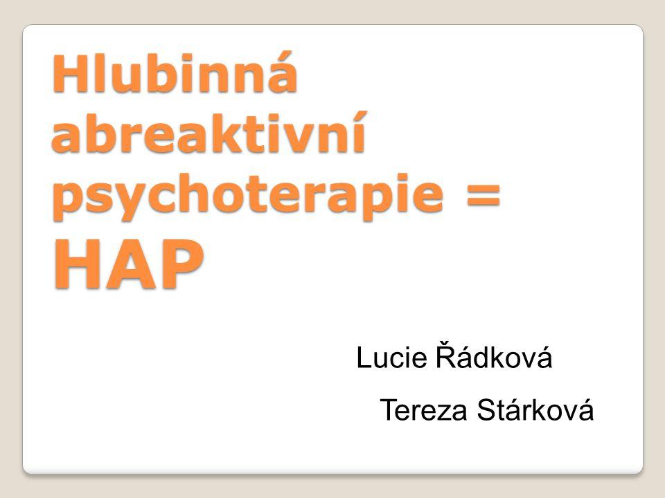 Hlubinná abreaktivní psychoterapie = HAP Lucie Řádková Tereza Stárková
