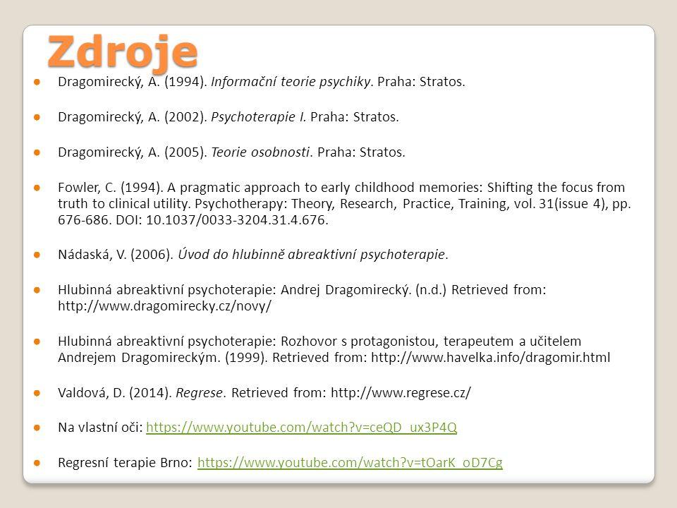 Zdroje ●Dragomirecký, A. (1994). Informační teorie psychiky. Praha: Stratos. ●Dragomirecký, A. (2002). Psychoterapie I. Praha: Stratos. ●Dragomirecký,