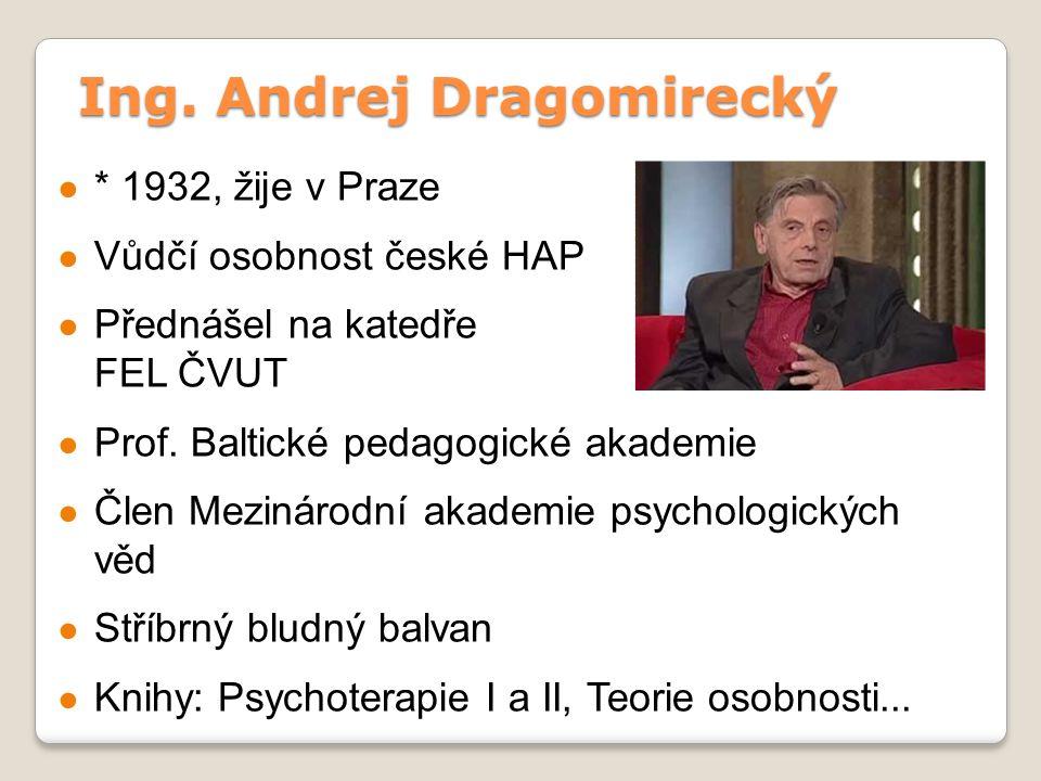 Ing. Andrej Dragomirecký ● * 1932, žije v Praze ● Vůdčí osobnost české HAP ● Přednášel na katedře psychologie FEL ČVUT ● Prof. Baltické pedagogické ak