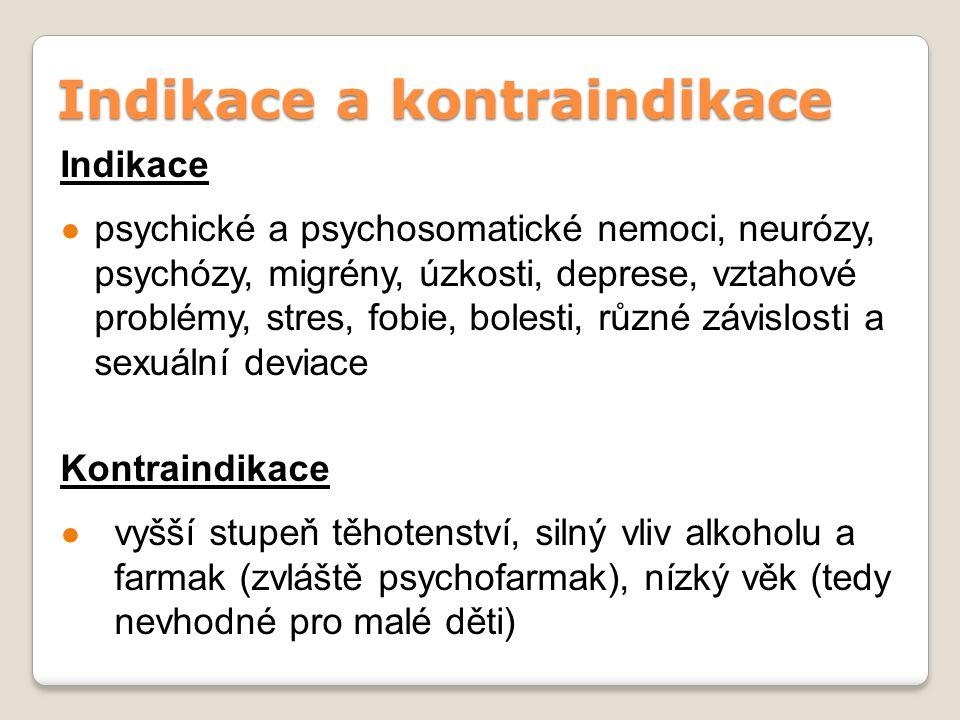 Indikace a kontraindikace Indikace ● psychické a psychosomatické nemoci, neurózy, psychózy, migrény, úzkosti, deprese, vztahové problémy, stres, fobie
