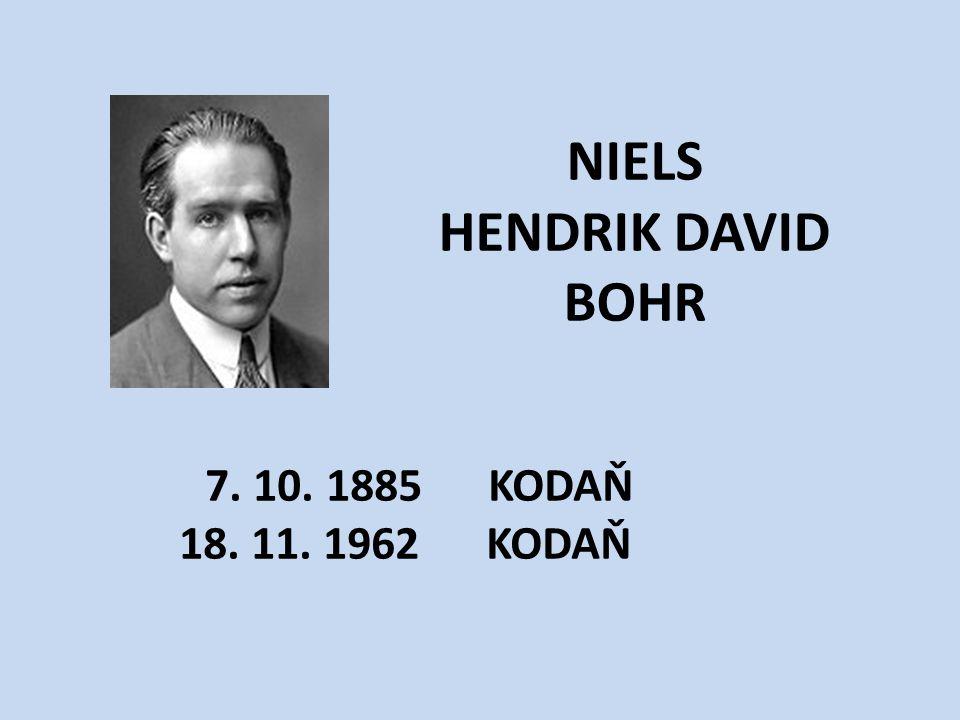 NIELS HENDRIK DAVID BOHR 7. 10. 1885 KODAŇ 18. 11. 1962 KODAŇ