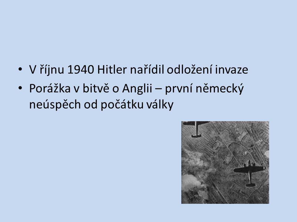 V říjnu 1940 Hitler nařídil odložení invaze Porážka v bitvě o Anglii – první německý neúspěch od počátku války