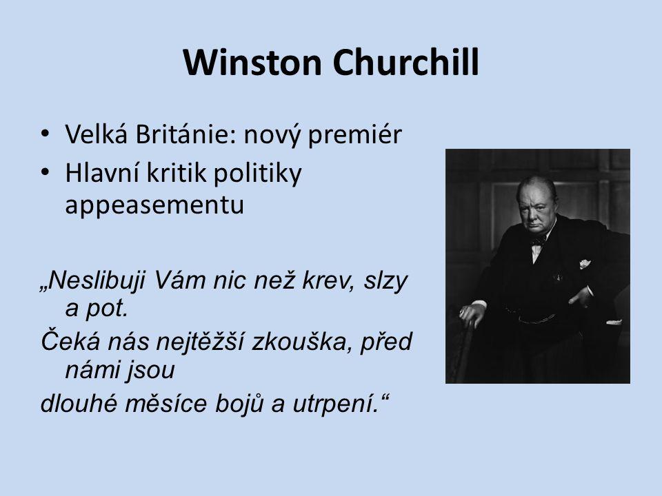 """Winston Churchill Velká Británie: nový premiér Hlavní kritik politiky appeasementu """"Neslibuji Vám nic než krev, slzy a pot."""