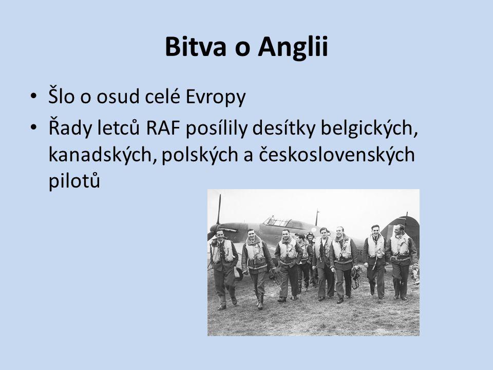 Bitva o Anglii Šlo o osud celé Evropy Řady letců RAF posílily desítky belgických, kanadských, polských a československých pilotů