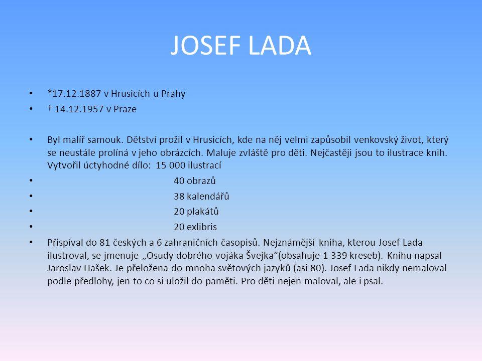 JOSEF LADA *17.12.1887 v Hrusicích u Prahy † 14.12.1957 v Praze Byl malíř samouk.