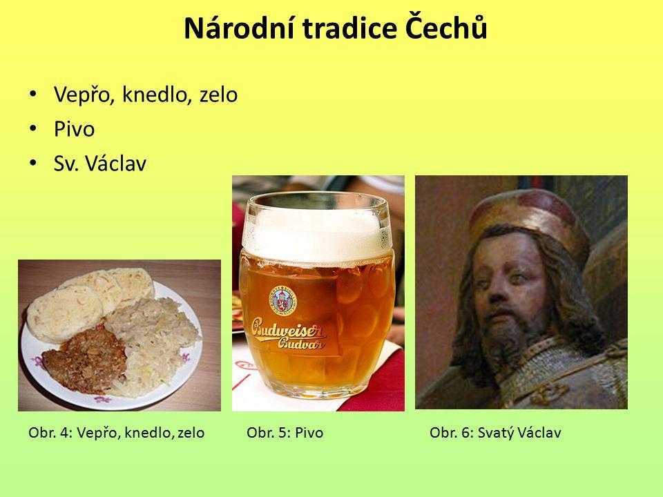 Národní tradice Čechů Vepřo, knedlo, zelo Pivo Sv. Václav Obr. 4: Vepřo, knedlo, zelo Obr. 5: Pivo Obr. 6: Svatý Václav