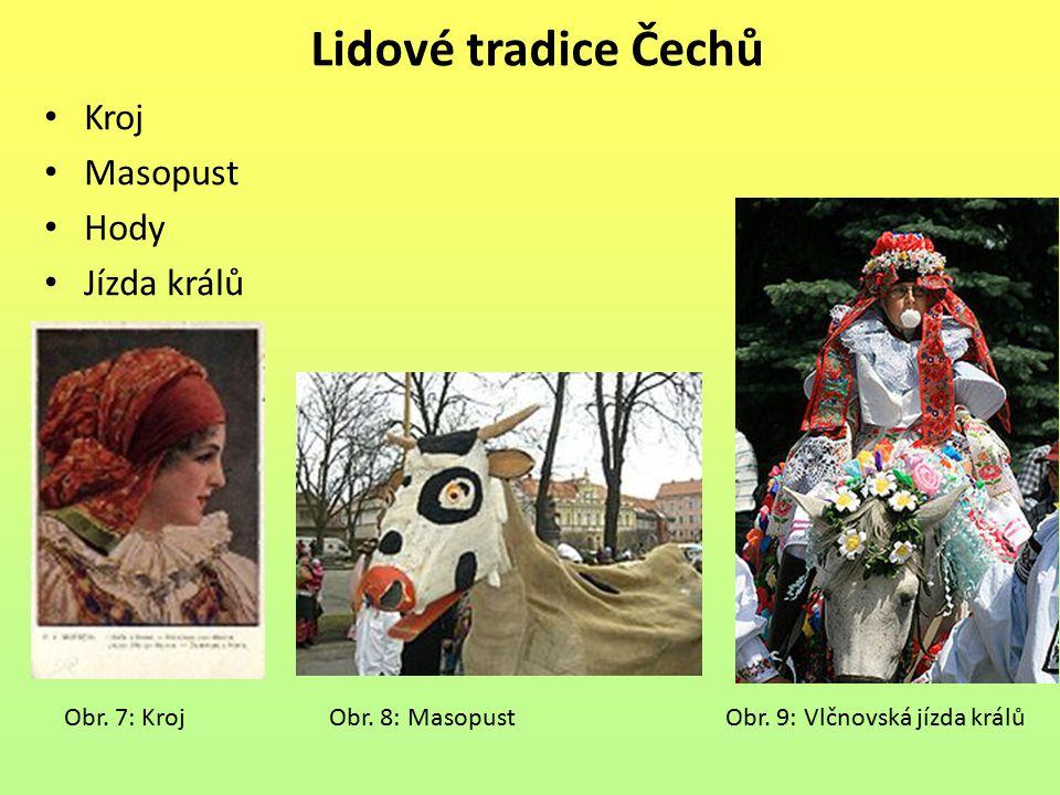 Lidové tradice Čechů Kroj Masopust Hody Jízda králů Obr. 7: Kroj Obr. 8: Masopust Obr. 9: Vlčnovská jízda králů
