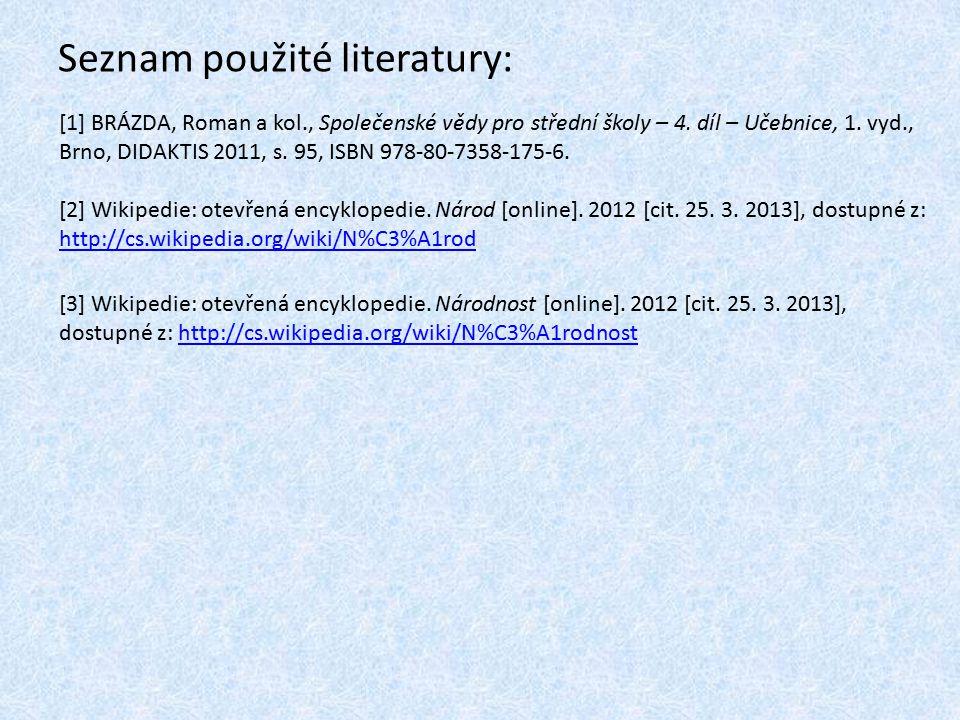 Seznam použité literatury: [1] BRÁZDA, Roman a kol., Společenské vědy pro střední školy – 4. díl – Učebnice, 1. vyd., Brno, DIDAKTIS 2011, s. 95, ISBN