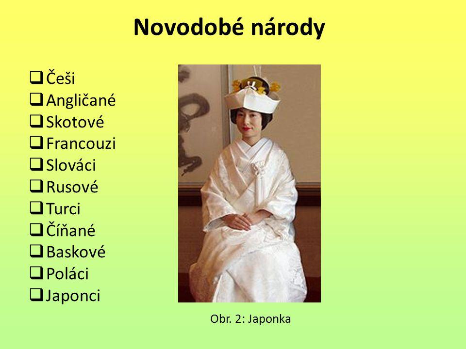 Novodobé národy  Češi  Angličané  Skotové  Francouzi  Slováci  Rusové  Turci  Číňané  Baskové  Poláci  Japonci Obr. 2: Japonka