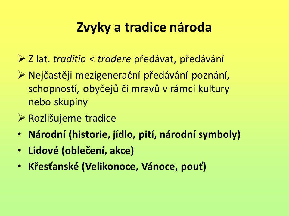 Zvyky a tradice národa  Z lat. traditio < tradere předávat, předávání  Nejčastěji mezigenerační předávání poznání, schopností, obyčejů či mravů v rá