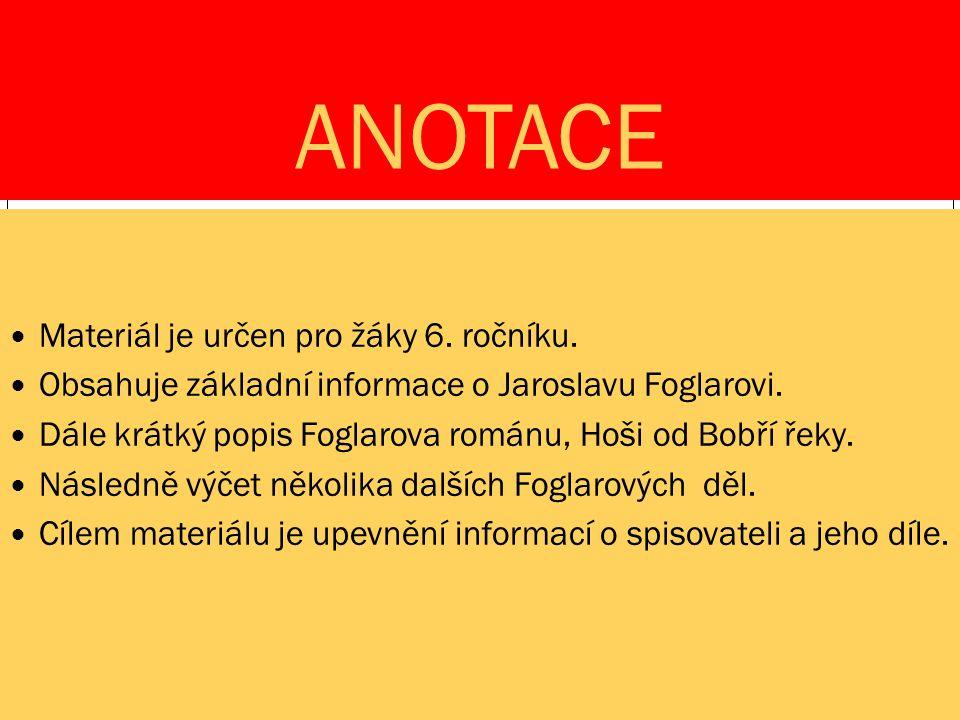 ANOTACE Materiál je určen pro žáky 6. ročníku. Obsahuje základní informace o Jaroslavu Foglarovi.
