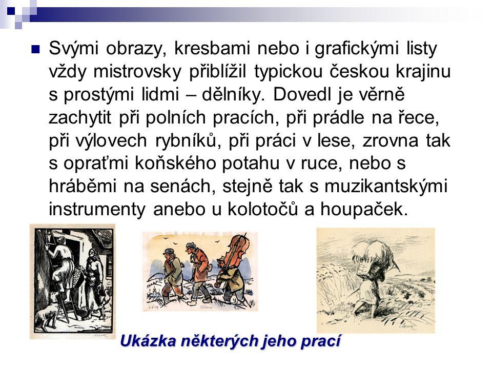 Svými obrazy, kresbami nebo i grafickými listy vždy mistrovsky přiblížil typickou českou krajinu s prostými lidmi – dělníky.