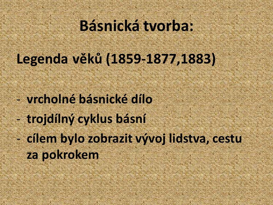 Básnická tvorba: Legenda věků (1859-1877,1883) -vrcholné básnické dílo -trojdílný cyklus básní -cílem bylo zobrazit vývoj lidstva, cestu za pokrokem