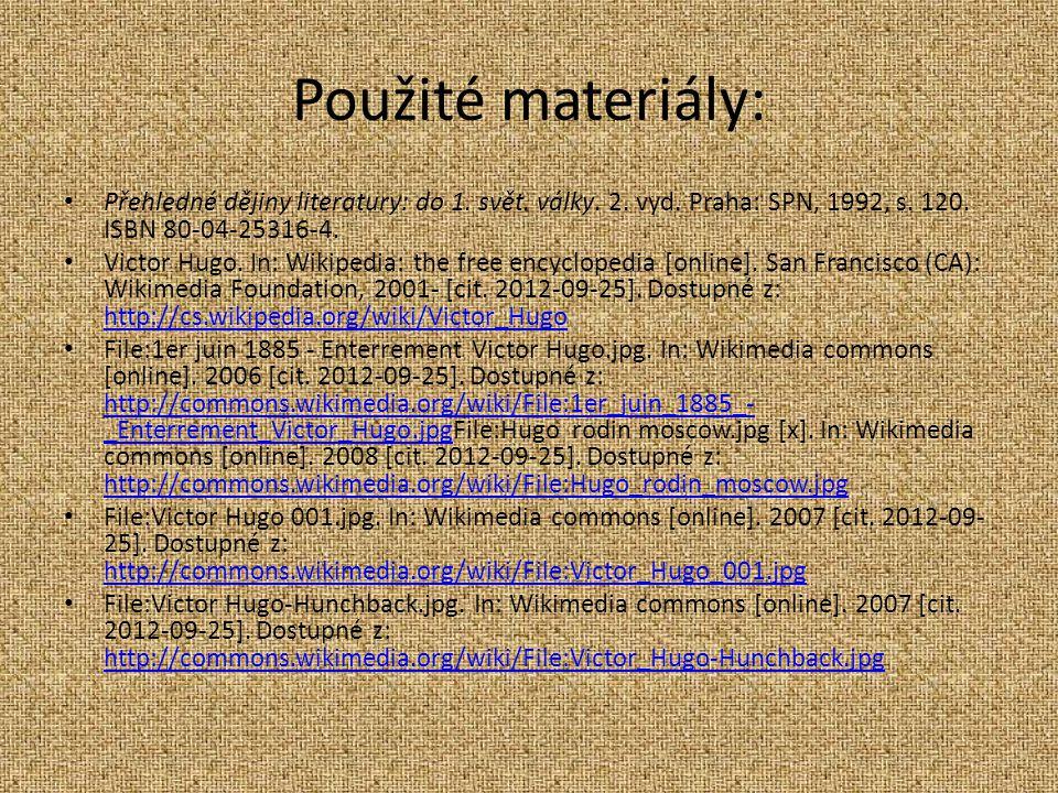 Použité materiály: Přehledné dějiny literatury: do 1. svět. války. 2. vyd. Praha: SPN, 1992, s. 120. ISBN 80-04-25316-4. Victor Hugo. In: Wikipedia: t