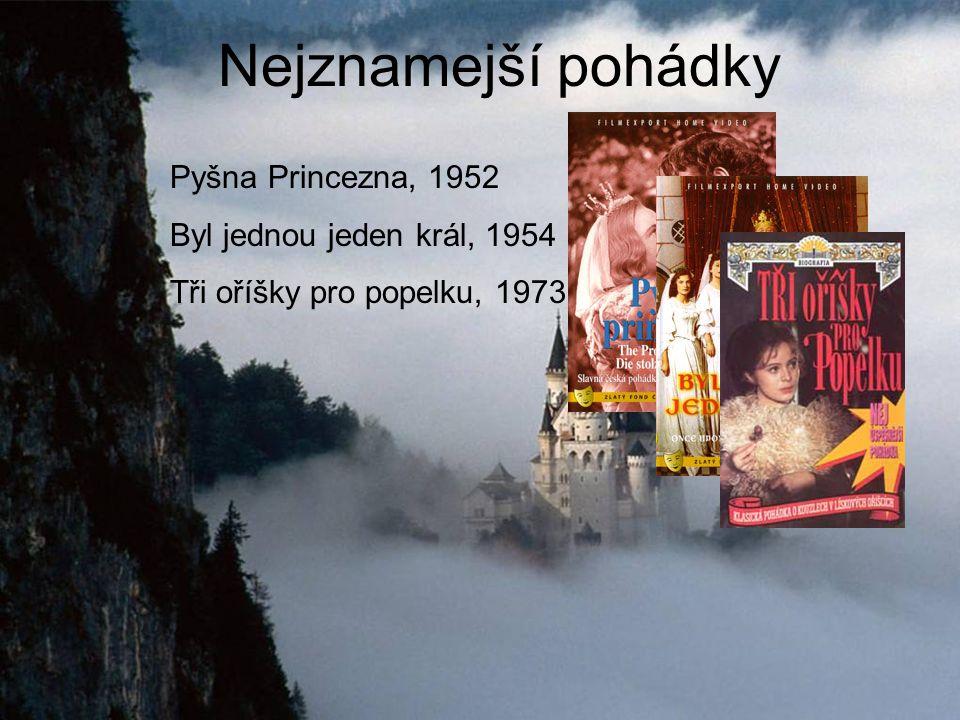 Nejznamejší pohádky Pyšna Princezna, 1952 Byl jednou jeden král, 1954 Tři oříšky pro popelku, 1973