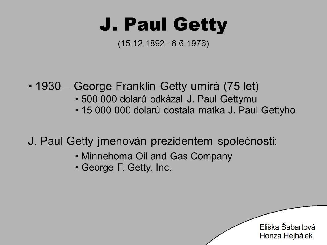 J. Paul Getty (15.12.1892 - 6.6.1976) 1930 – George Franklin Getty umírá (75 let) Minnehoma Oil and Gas Company George F. Getty, Inc. J. Paul Getty jm