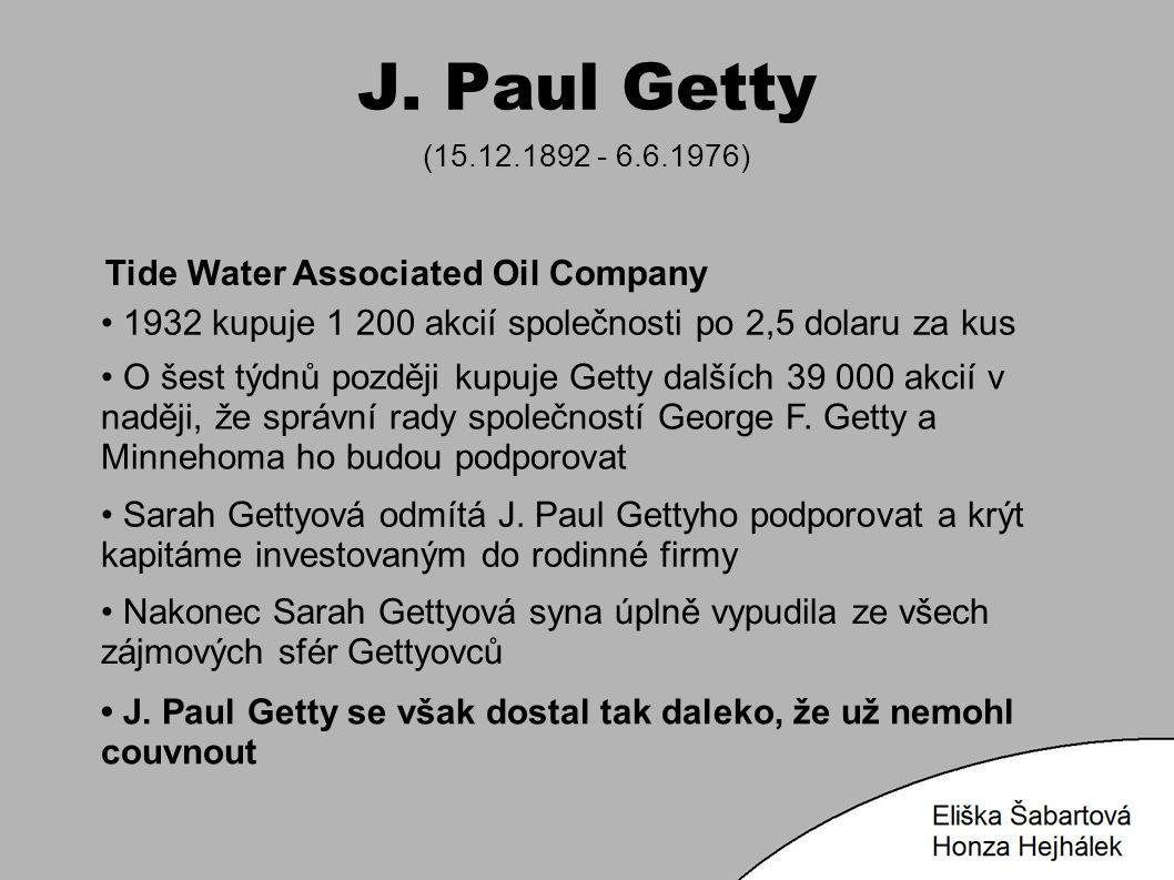 J. Paul Getty (15.12.1892 - 6.6.1976) Tide Water Associated Oil Company 1932 kupuje 1 200 akcií společnosti po 2,5 dolaru za kus Sarah Gettyová odmítá