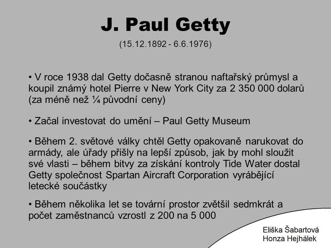 J. Paul Getty (15.12.1892 - 6.6.1976) V roce 1938 dal Getty dočasně stranou naftařský průmysl a koupil známý hotel Pierre v New York City za 2 350 000