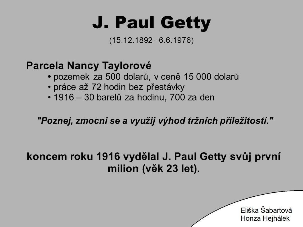 J. Paul Getty (15.12.1892 - 6.6.1976) Parcela Nancy Taylorové pozemek za 500 dolarů, v ceně 15 000 dolarů práce až 72 hodin bez přestávky 1916 – 30 ba
