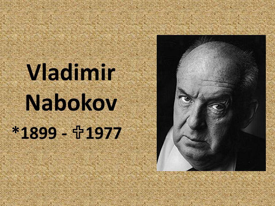 Vladimir Nabokov *1899 -  1977