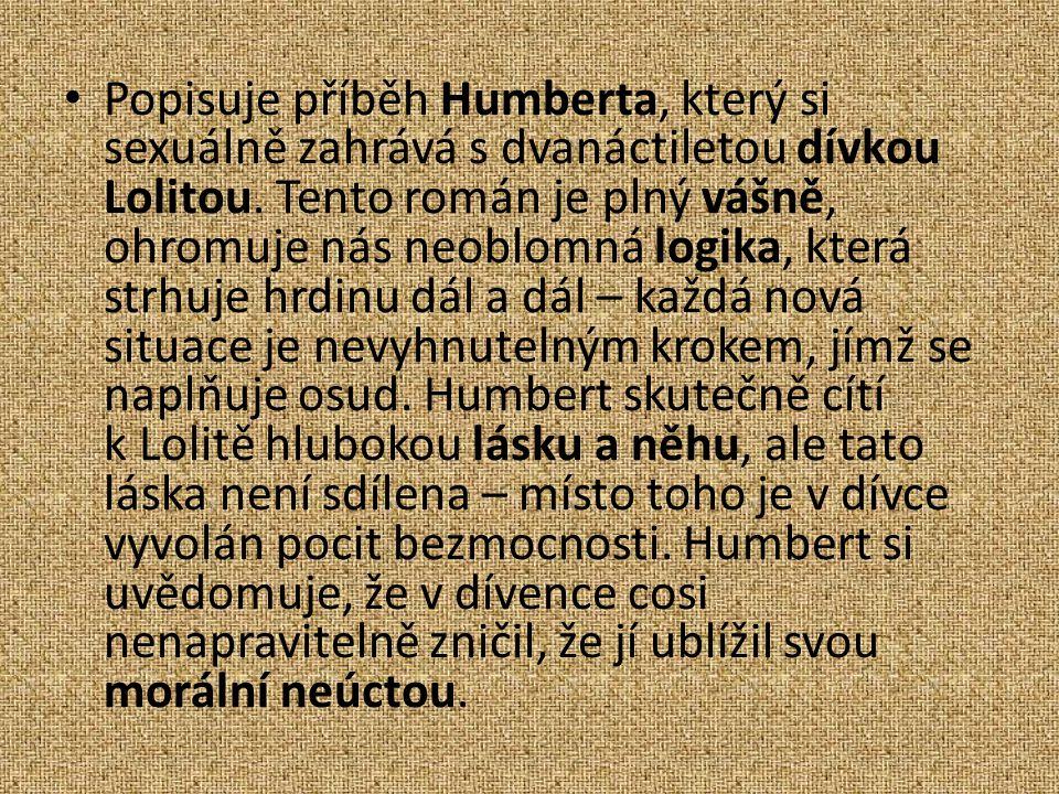 Popisuje příběh Humberta, který si sexuálně zahrává s dvanáctiletou dívkou Lolitou.