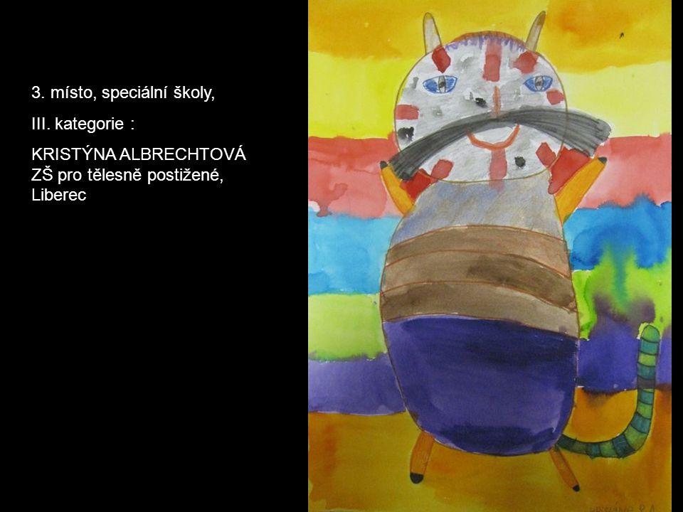 3. místo, speciální školy, III. kategorie : KRISTÝNA ALBRECHTOVÁ ZŠ pro tělesně postižené, Liberec