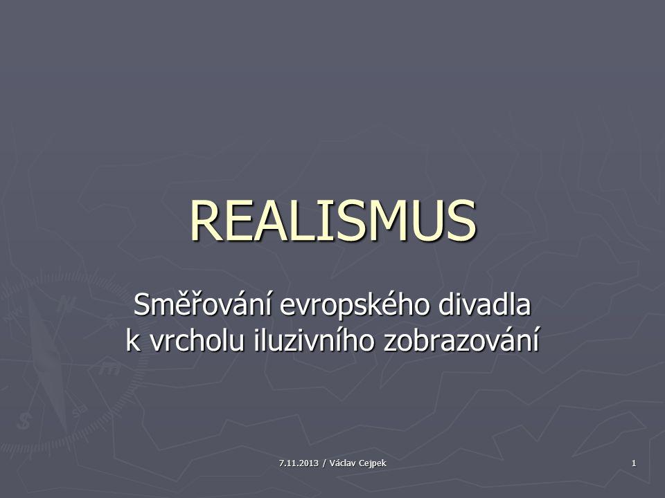 7.11.2013 / Václav Cejpek 1 REALISMUS Směřování evropského divadla k vrcholu iluzivního zobrazování