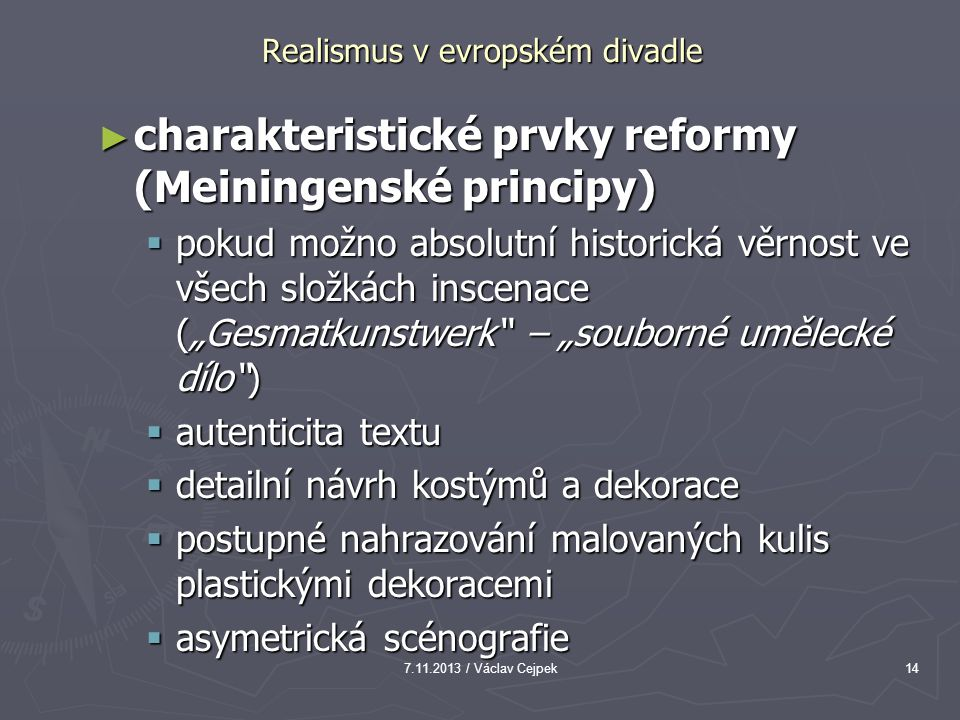 7.11.2013 / Václav Cejpek14 Realismus v evropském divadle ► charakteristické prvky reformy (Meiningenské principy)  pokud možno absolutní historická